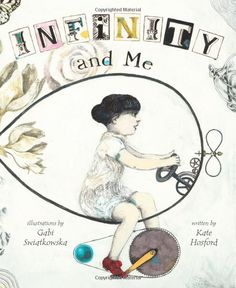 Infinity and Me --- Kate Hosford, Gabi Swiatkowska: Can you remember when you first looked up and tried to think about how many stars were in the night sky? I do.