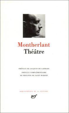 Théâtre / Montherlant ; préface de J. de Laprade ; préface complémentaire de Ph. de Saint Robert