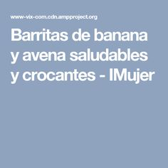 Barritas de banana y avena saludables y crocantes - IMujer