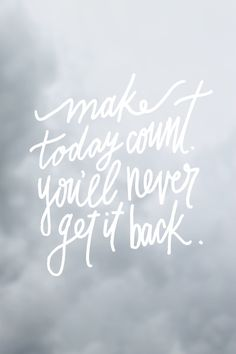 make today count//