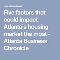 Five factors that could impact Atlanta's housing market the most - Atlanta Business Chronicle