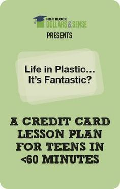 Lesson Plan  Teen Finance  Credit cards, why theyre important, and how to use them responsibly.