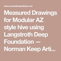 Measured Drawings for Modular AZ style hive using Langstroth Deep Foundation — Norman Keep Artisans