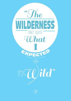 """""""The wilderness isn't quite what I expected. It's wild."""" -Russell (Up)   Disney Quotes"""