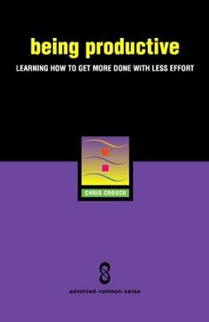 Being Productive: Learning How to Get More Done With Less Effort by Chris Crouch, http://www.amazon.com/dp/B003PDMNWC/ref=cm_sw_r_pi_dp_OKXwtb1QAHVZ2