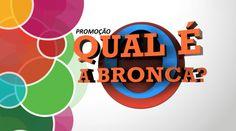 Participe da promoção Qual é a Bronca