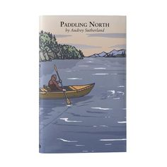 Paddling North Hardcover Book by Audrey Southerland from Patagonia