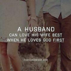 "'Husbands, love your wives, even as Christ also loved the church, and gave Himself for it;""  Ephesians 5:25"