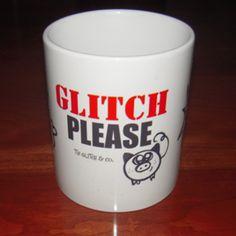 """Mug, """"Glitch Please"""""""