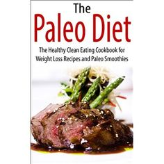 The Paleo Diet: The Healthy Clean Eating Cookbook for Weight Loss Recipes and Paleo Smoothies (paleo diet, healthy, weight loss, clean eating, cookbook, recipes, paleo smoothies)  #Dukan #Diet #Recipes