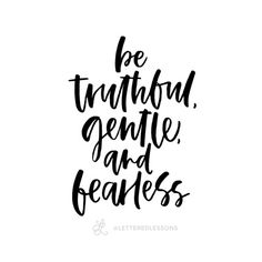 Lesson 120: Be truthful, gentle, and fearless. // Original hand-lettering by Heather Luscher for Lettered Lessons
