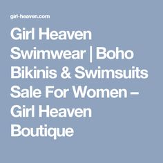 Girl Heaven Swimwear | Boho Bikinis & Swimsuits Sale For Women – Girl Heaven Boutique