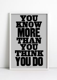 You know more than you think you do. #poster #quotes