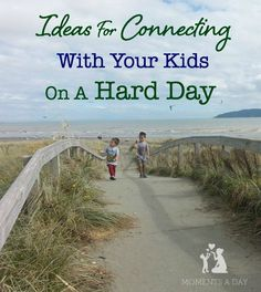 A list of creative ways to connect with your kids when you are having a hard day