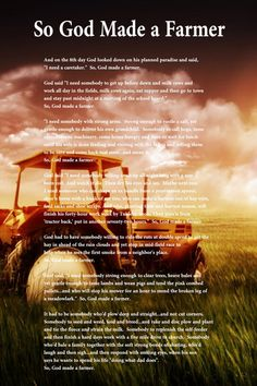 So God made a farmer. breaks me to my core. I was the first born daughter of not just a truck driver.but I was first and foremost, the first born daughter of a farmer. Rest in peace my precious Dad. Farm Quotes, Country Quotes, Country Life, Country Living, Farm Sayings, Quotes To Live By, Me Quotes, Funny Quotes, Way Of Life