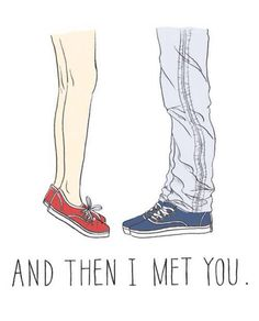 And then I met you.