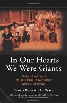 In Our Hearts We Were Giants: The Remarkable Story of the Lilliput Troupe: A Dwarf Family's Survival of the Holocaust: Yehuda Koren, Eilat N...