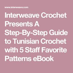 Interweave Crochet Presents A Step-By-Step Guide to Tunisian Crochet with 5 Staff Favorite Patterns eBook