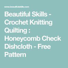Beautiful Skills - Crochet Knitting Quilting : Honeycomb Check Dishcloth - Free Pattern