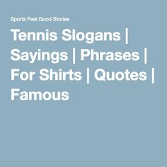 Tennis Slogans | Sayings | Phrases | For Shirts | Quotes | Famous