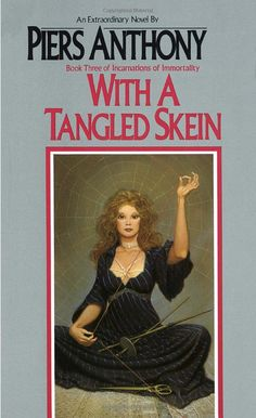With a Tangled Skein (Incarnations of Immortality, Book 3) Piers Anthony - MY FAVORITE IN THE SERIES