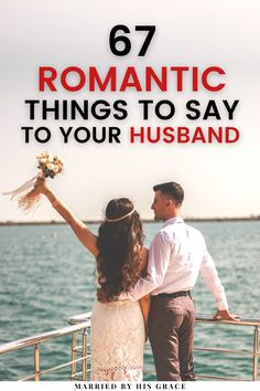 Looking for romantic things to say to your husband? | Married by His Grace | Here are 67 sweet and encouraging things to uplift your partner. Keep your marriage exciting with flirty messages that show him how much you love, appreciate, and respect your husband. Use your words and communication to save your marriage and romance. #marriage #faith #romance #love