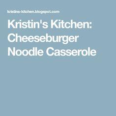 Kristin's Kitchen: Cheeseburger Noodle Casserole