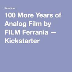 100 More Years of Analog Film by FILM Ferrania — Kickstarter