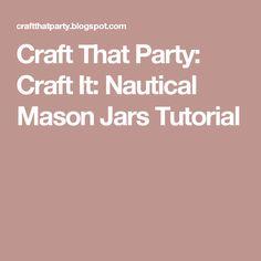 Craft That Party: Craft It: Nautical Mason Jars Tutorial