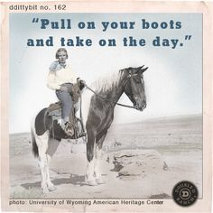 """ddittybit no. 162: """"Pull on your boots and take on the day."""""""