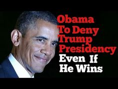 Obama To Deny Trump Presidency Even If He Wins