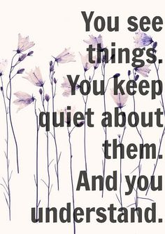 """""""You see things. You keep quiet about them. And you understand."""" ~ Stephen Chobsky, 'The Perks Of Being A Wallflower' #introvert #INTJ"""