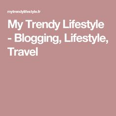 My Trendy Lifestyle - Blogging, Lifestyle, Travel
