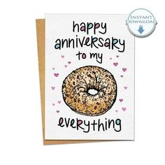 Everything bagels are the way – onion dough topped with sesame, poppy and all the best bits of every bagel brought together in one little O. If you are your sweetheart share a love for all the best bagels in life, you'll love this funny printable anniversary card, which costs around £3.50 for an instant download. Printable Anniversary Cards, Anniversary Cards For Husband, Funny Anniversary Cards, Happy Anniversary, Printable Cards, Birthday Puns, Birthday Cards For Him, Funny Birthday Cards, Funny Love Cards