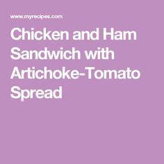 Chicken and Ham Sandwich with Artichoke-Tomato Spread