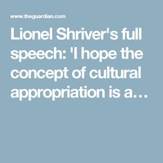 Lionel Shriver's full speech: 'I hope the concept of cultural appropriation is a…