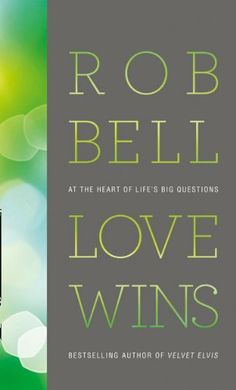 Love Wins: At the Heart of Life's Big Questions by Rob Bell. $12.45. Publisher: Collins (March 17, 2011). Author: Rob Bell. 229 pages