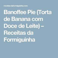 Banoffee Pie (Torta de Banana com Doce de Leite) – Receitas da Formiguinha