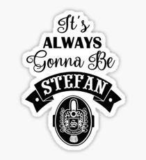 It's Always Gonna Be Stefan Sticker