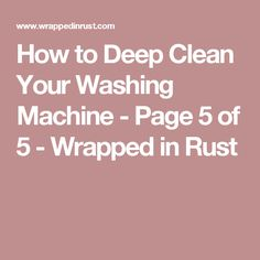 How to Deep Clean Your Washing Machine - Page 5 of 5 - Wrapped in Rust