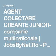 AGENT COLECTARE CREANTE JUNIOR- companie multinationala | JobsByNet.Ro - Portalul tau de joburi din Romania