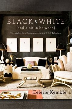 Booktopia has Black and White (and a Bit in Between), Timeless Interiors, Dramatic Accents, and Stylish Collections by Celerie Kemble. Buy a discounted Hardcover of Black and White (and a Bit in Between) online from Australia's leading online bookstore. World Of Interiors, White Interiors, Beautiful Interiors, Design Blog, Book Design, Design Design, Huge Design, Design Styles, Celerie Kemble