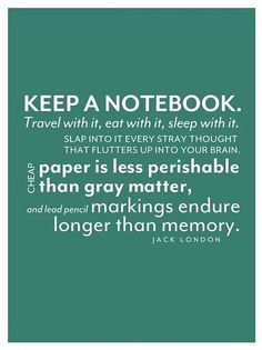 Keep a notebook. Jack London