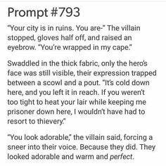 drawing prompts Your city is in ruins. You are- The villain stopped, gloves half off, and raised an eyebrow. Youre wrapped in my cape. Swaddled in the thick fabric, only the heros face Book Writing Tips, Creative Writing Prompts, Writing Words, Writing Help, Writing Ideas, Writing Inspiration Prompts, Writing Websites, Writing Prompts For Writers, Picture Writing Prompts