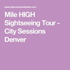 Mile HIGH Sightseeing Tour - City Sessions Denver