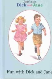 Learned to read with Dick and Jane.