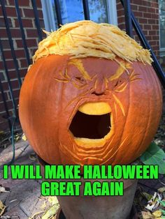 The Trumpkin' | I WILL MAKE HALLOWEEN GREAT AGAIN | image tagged in lol,memes,lynch1979,donald trump | made w/ Imgflip meme maker