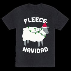 Fleece Navidad   T-Shirts, Tank Tops, Sweatshirts and Hoodies   HUMAN -I have this, but in sweatshirt form. Bought it from Kohl's.