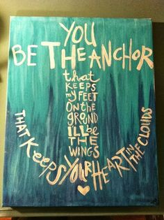 You be the Anchor that Keeps my Feet on the Ground | Inspirational Quotes