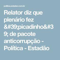 Relator diz que plenário fez 'picadinho' de pacote anticorrupção - Política - Estadão
